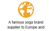 a famous yoga brand supplier to Europe and America